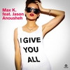 Cover of the album I Give You All (feat. Jason Anousheh) [Remixes] - EP