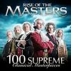 Cover of the album Rise of the Masters: 100 Supreme Classical Masterpieces
