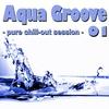 Couverture de l'album Aqua Groove 01 - Pure Chill Out Session