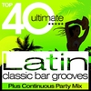 Cover of the album Top 40 Latin Classic Bar Grooves - Plus Continuous Party Mix