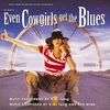 Couverture de l'album Even Cowgirls Get the Blues: Music From the Motion Picture Soundtrack