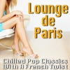Couverture de l'album Lounge De Paris - Chilled Pop Classics With a French Twist
