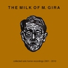 Cover of the album The Milk of M. Gira - Collected Solo Home Recordings 2001-2010