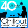 Cover of the album Top 40 Ultimate - Chillout Classic Bar Grooves