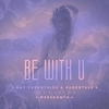 Cover of the album Be With U (feat. Meeshanth)