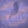 Couverture de l'album Be With U (feat. Meeshanth)