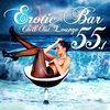 Couverture de l'album Erotic Bar and Chill Out Lounge 55.1 - A Classic 55 Track Sunset Island and Cafe Deluxe Edition