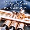 Couverture de l'album So Far So Good - The Best of James Morrison