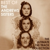 Couverture de l'album Best of the Andrews Sisters - The Ultimate 150 Track Collection