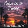 Cover of the album Come on and Dance - Bossa Nova Vol. 01